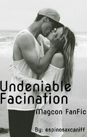 Undeniable Facination (Magcon FanFic) by espinosaxcaniff
