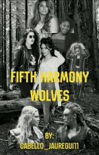 Fifth harmony wolves(CAMREN/NORMINAH) by cabello_jauregui11