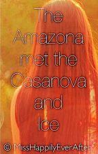 The Amazona Met The Casanova And Ice by MissHappilyEverAfter