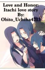 Love and Honor: Itachi love story by Obito_Uchiha4213