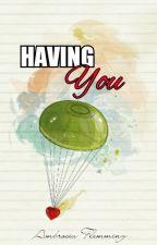 Having YOU [One-Shot Story] by AmbrosiaFlemming