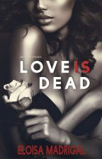 Love is Dead (Completed) by TheCatWhoDoesntMeow