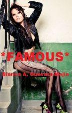*Famous* by BiancaAGuevara-Mejia