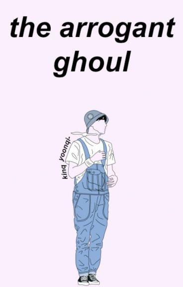 The Arrogant Ghoul [Ayato Kirishima X Reader]