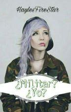 ¿Militar? ¿Yo? by HaylesFireStar