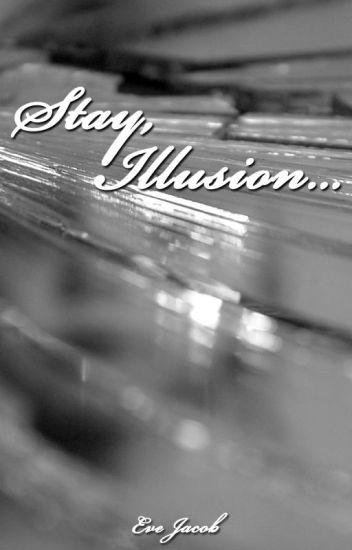 Stay, Illusion...