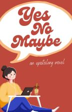 Yes No Maybe 2.0 (Completed and Under Revision) by eyyrin