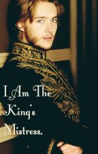 I Am The King's Mistress. by NiamAndLiLoShipper93