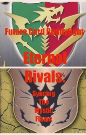 Future Card Buddyfight: Eternal Rivals: Syncing The Mystic Flame by Casper_Rose