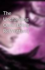 The Unchanging Ones (Being ReWritten!) by DarkMoon