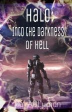 Into the Darkness of Hell (Halo Fan Fiction) by ADLyman