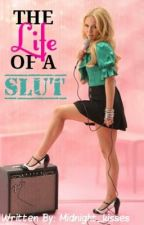 The Life of a Slut by Midnight_kisses
