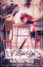 """I Love Ya"" by MaxyHero_4888"