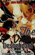 The Dark Descendant (The Dark Series #1) - MAJOR EDITING by _shiro_usagi_