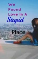 We Found Love In A Stupid Place - One Direction FanFic by musicalclifford