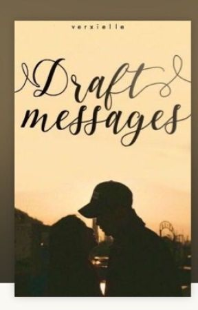 Draft messages // VF // [#Wattys2015] by ohCALMAUS