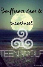 Souffrance dans le surnaturel (Teen Wolf) by elisa_jbh