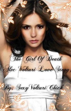 The Girl Of Death {Alec Volturi Love Story} by SexyVolturiChick