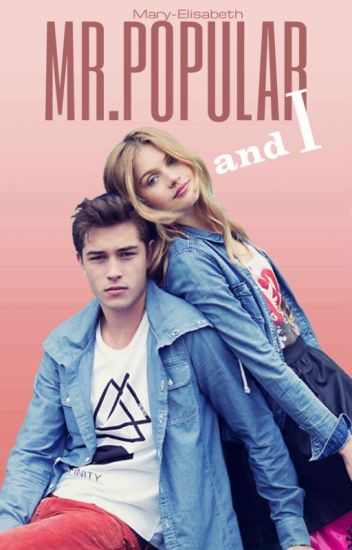Mr Popular and I (EI JÄTKA) - ♡ - Wattpad