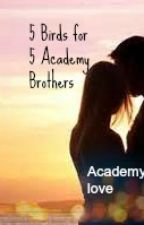 5 Birds for 5 Academy Brothers by Academylove