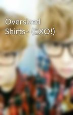 Oversized Shirts~ (EXO!) by _KyungYiEen_