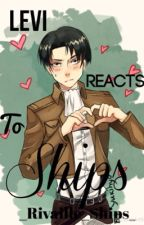 Levi Reacts to Ships by _Rivaille_Ships_