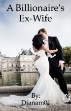 A Billionaire's Ex-Wife by Dianam01