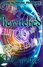 Bewitched by MCgirl123
