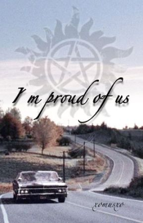 I'm proud of us (Supernatural FF) by xomusxo
