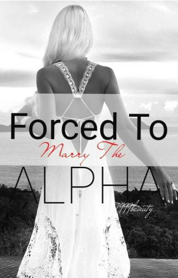 Forced To Marry The Alpha