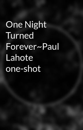 One Night Turned Forever~Paul Lahote one-shot by ASparkleInHerEye