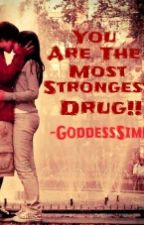 You are the most strongest drug!! by _GoddessSimply