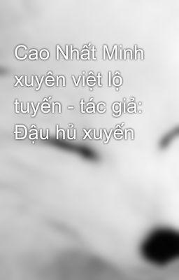 Cao Nhất Minh xuyên việt lộ tuyến - tác giả: Đậu hủ xuyến