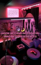 Jason McCann Interracial Imagines/Preferences by MILKBUBBLESSS