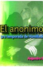 El Anónimo || 3era temporada de humillado|| by alejjsh