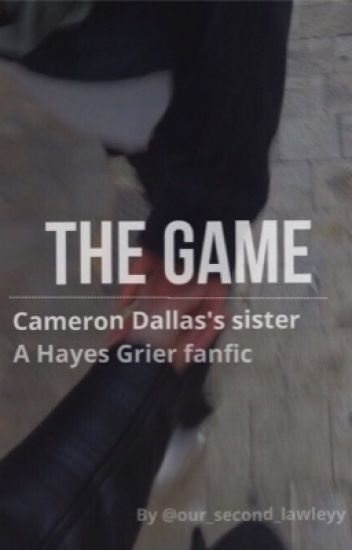 The Game//Hayes Grier Fanfic- IN EDITING