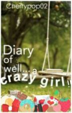 The diary of ...Well , a crazy girl !!!  by cherrypop02