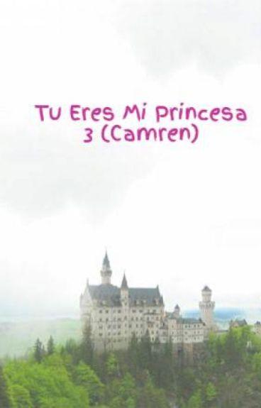 Tu Eres Mi Princesa 3 (Camren)