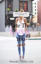 I Hate That I Love You by Wannabe_Tumblr_Girls