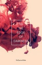 To The Edge Of Darkness by FluffySnowflake