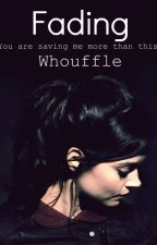Fading Out [Whouffle Fanfiction] by AmeliaXpond