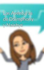 Las Aventuras de DSimphony y Naishys by JodieGamerNobel19