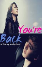 You're Back (COMPLETED) by amethyst_o17