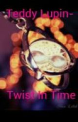 Teddy Lupin- Twist In Time by The-Cupcake-Cult
