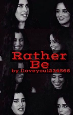 Rather Be (A Camren Story) by iloveyou1234566