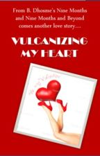 VULCANIZING MY HEART by BDHOSME