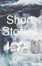 Short Stories by Otaku_Gaming