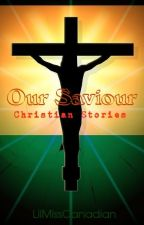 Our Saviour - Christian Stories by LilMissCanadian