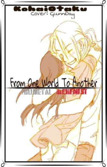 From One World to Another (A FMAB Fanfic)