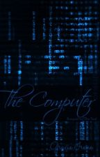 The Computer [Prequel to The Test] by OBSESSED_WITH_BOOKS_